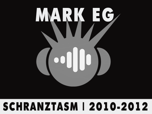 Mark EG Schranztasm | 2010 - 2012